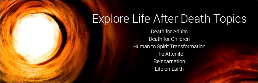 Information on Death, Dying, Life After Death, Reincarnation
